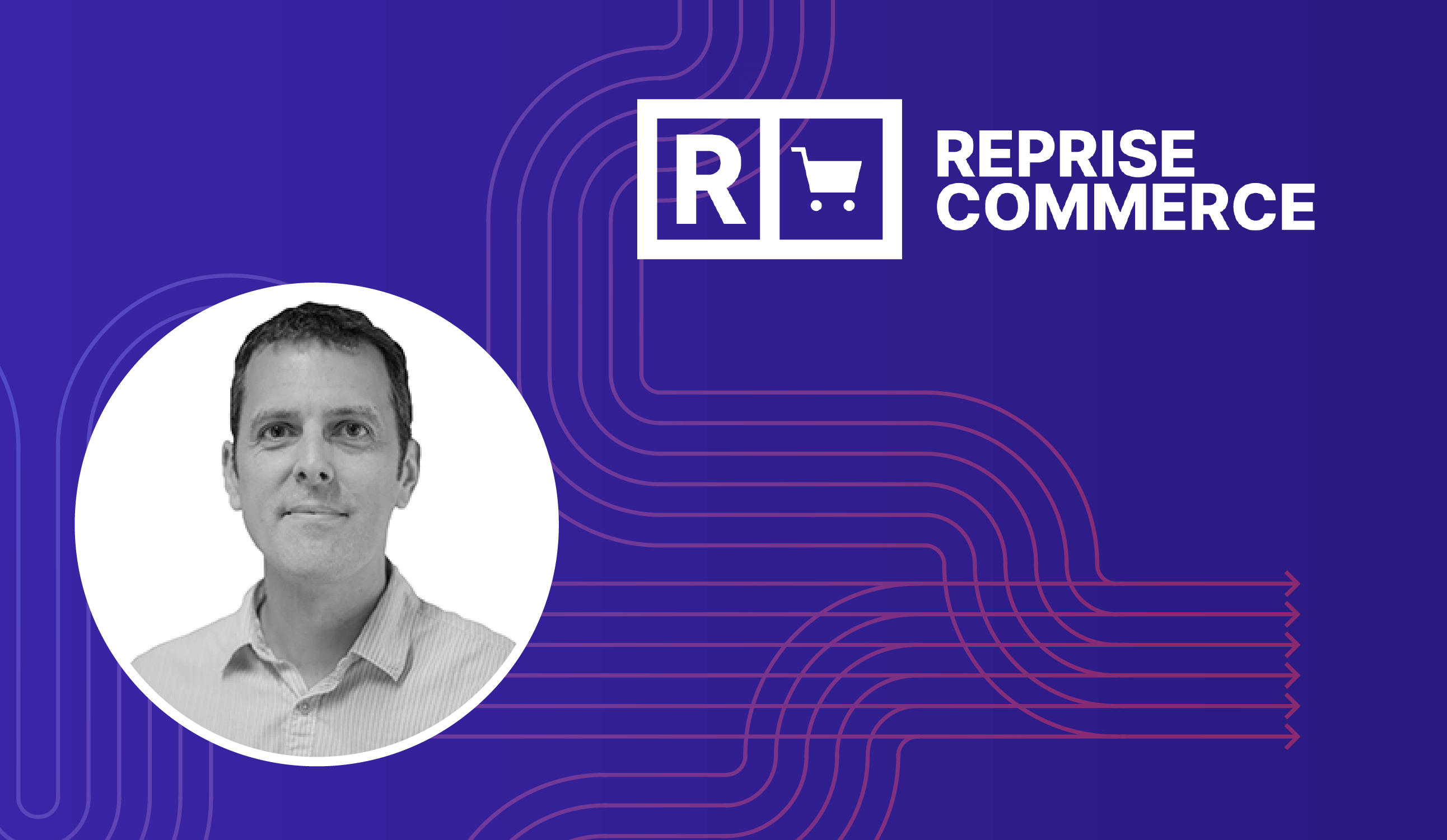 Reprise Appoints Glen Conybeare To New Role As Global President Reprise Commerce